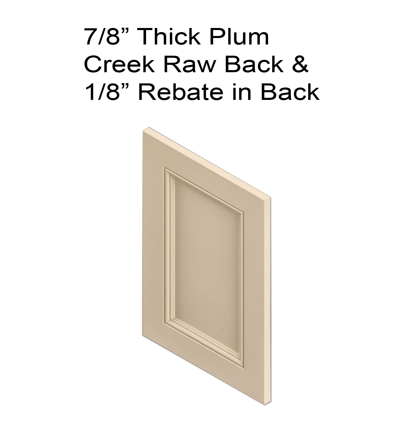 "Thick Plum Creek Raw Back & 1-8"" Rebate in Back"